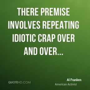 al-franken-quote-there-premise-involves-repeating-idiotic-crap-over