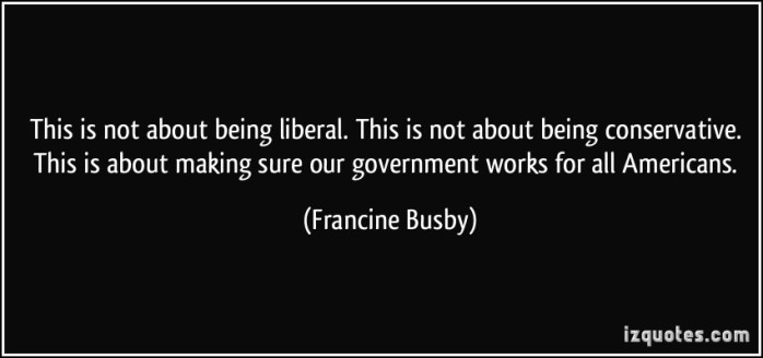 quote-this-is-not-about-being-liberal-this-is-not-about-being-conservative-this-is-about-making-sure-francine-busby-28255